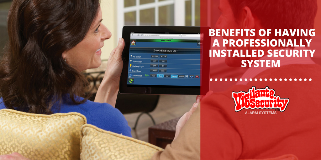 BENEFITS OF PROFESSIONALLY INSTALLED SECURITY SYSTEM BY VIGILANTE SECURITY, INC.