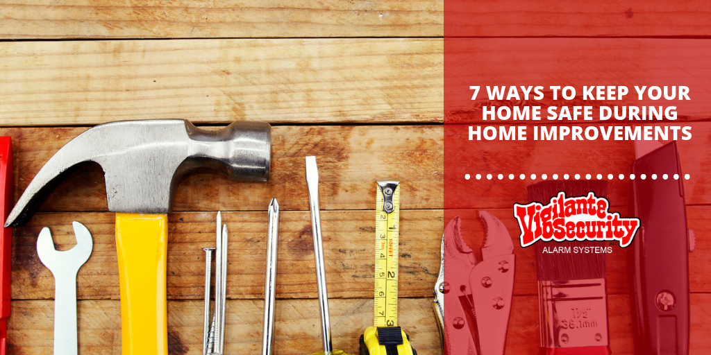 , 7 Ways to Keep Your Home Safe During Home Improvements